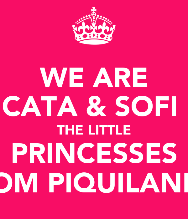 WE ARE CATA & SOFI  THE LITTLE PRINCESSES FROM PIQUILANDIA