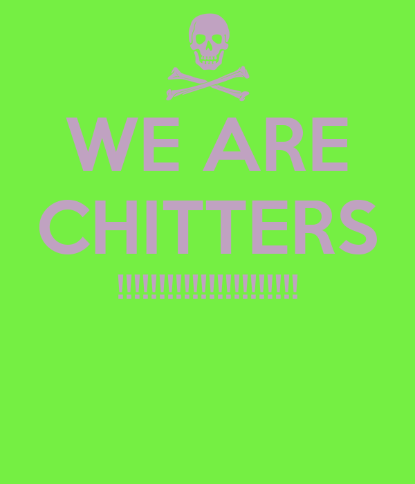 WE ARE CHITTERS !!!!!!!!!!!!!!!!!!!!!!
