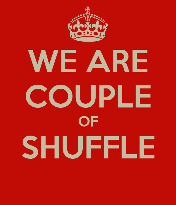 WE ARE COUPLE OF SHUFFLE