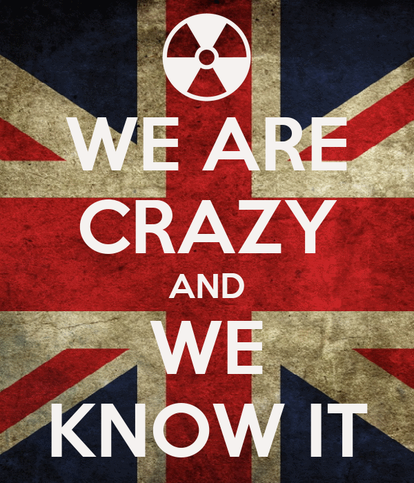 WE ARE CRAZY AND WE KNOW IT