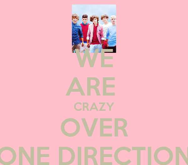 WE ARE  CRAZY OVER ONE DIRECTION