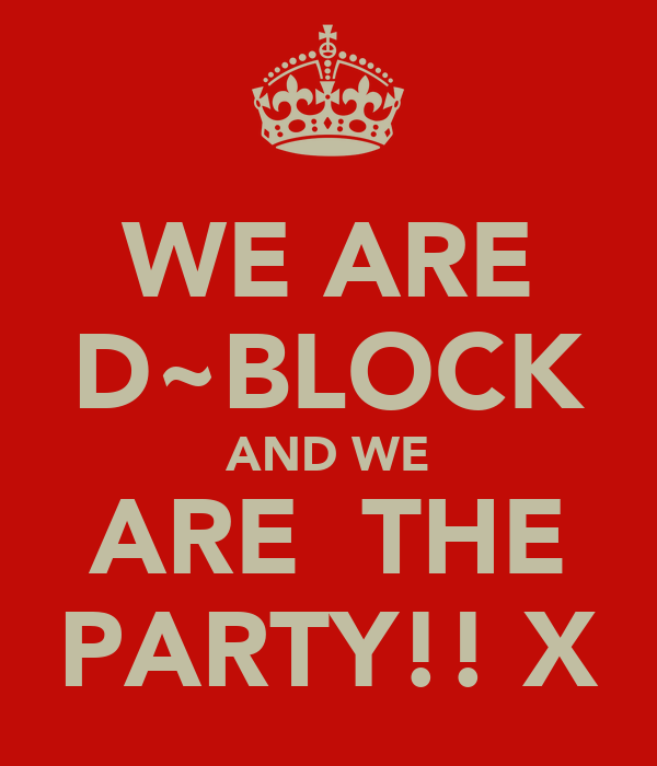 WE ARE D~BLOCK AND WE ARE  THE PARTY!! X