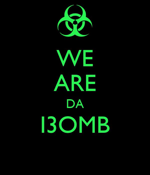 WE ARE DA I3OMB