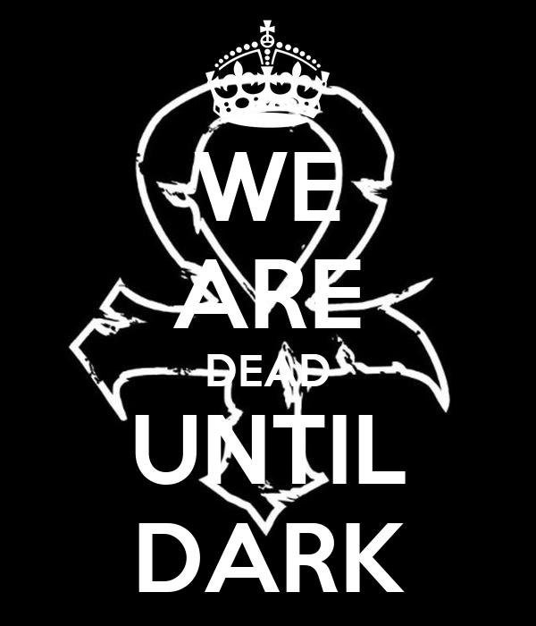 WE ARE DEAD UNTIL DARK