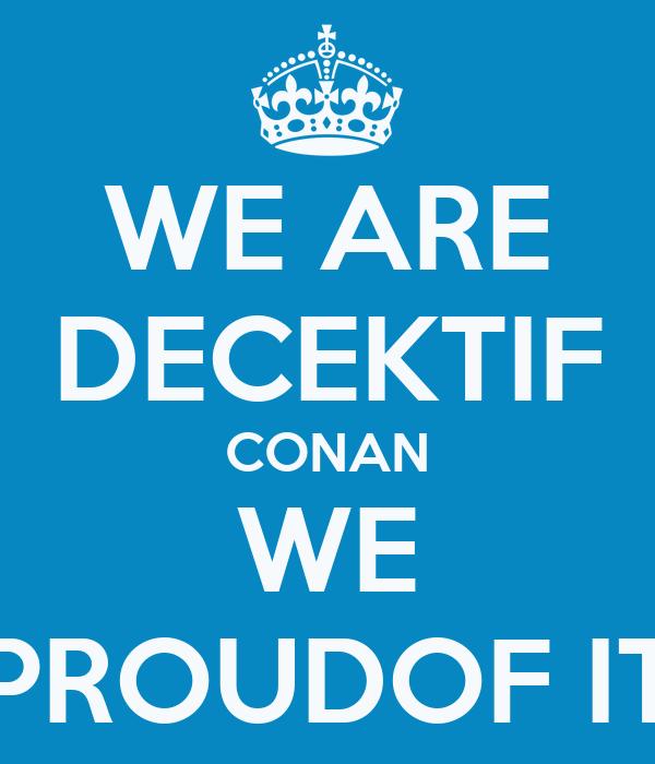 WE ARE DECEKTIF CONAN WE PROUDOF IT