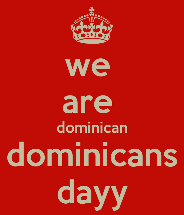 we  are  dominican dominicans dayy