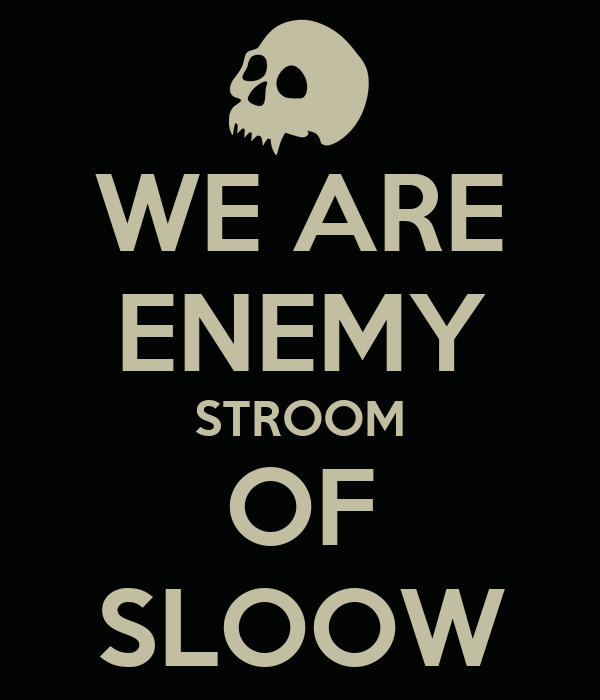 WE ARE ENEMY STROOM OF SLOOW