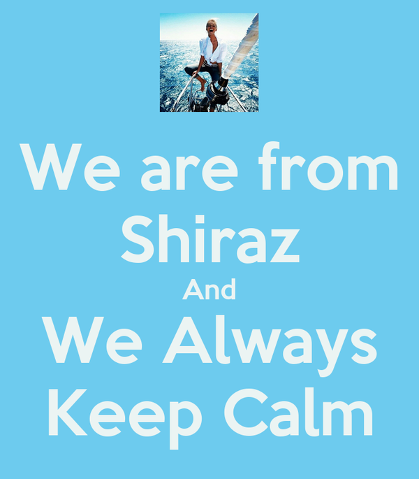 We are from Shiraz And We Always Keep Calm
