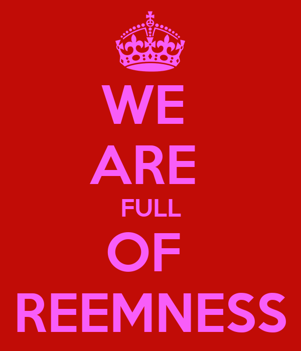 WE  ARE  FULL OF  REEMNESS