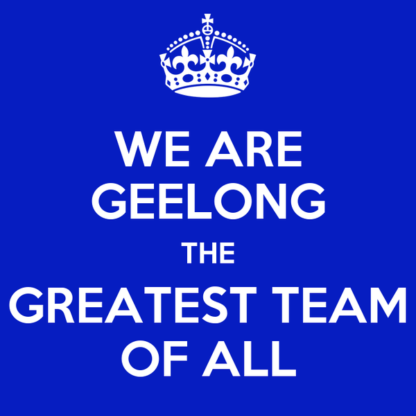 WE ARE GEELONG THE GREATEST TEAM OF ALL