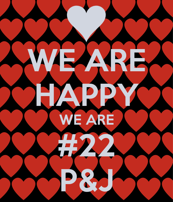 WE ARE HAPPY WE ARE #22 P&J