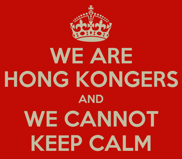 WE ARE HONG KONGERS AND WE CANNOT KEEP CALM