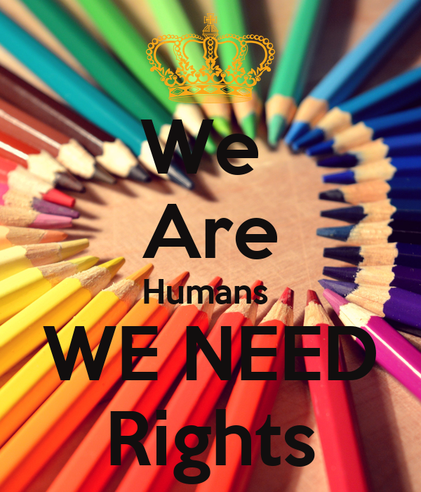 We  Are Humans  WE NEED Rights