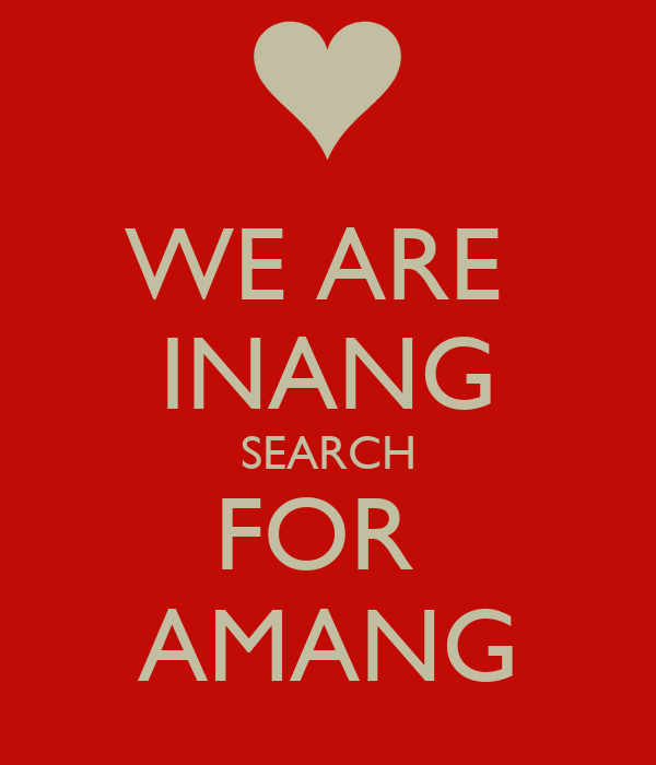 WE ARE  INANG SEARCH FOR  AMANG