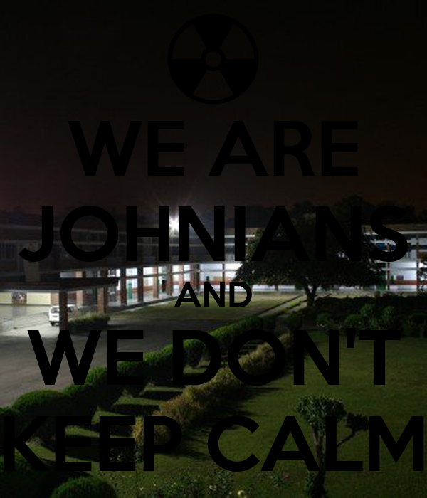 WE ARE JOHNIANS AND WE DON'T KEEP CALM
