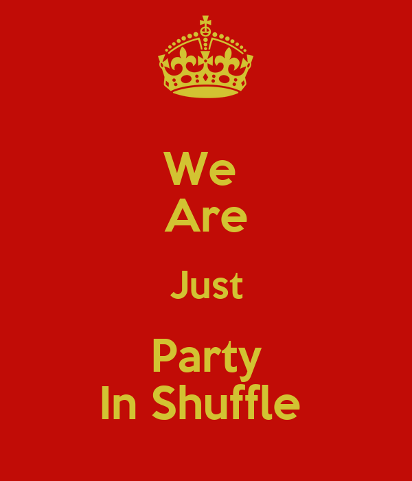 We  Are Just Party In Shuffle