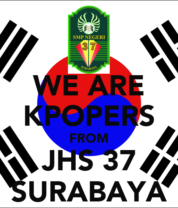 WE ARE KPOPERS FROM JHS 37 SURABAYA