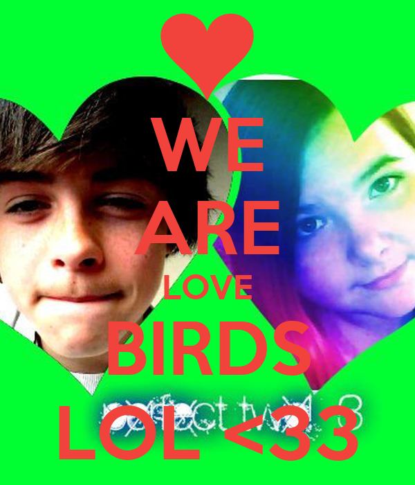 WE ARE LOVE BIRDS LOL <33