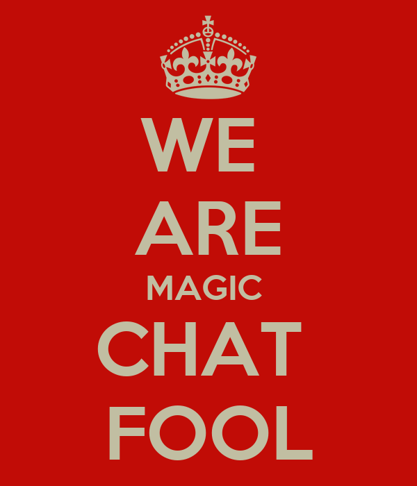 WE  ARE MAGIC  CHAT  FOOL