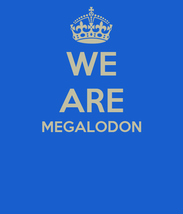 WE ARE MEGALODON