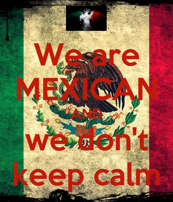 We are MEXICAN AND we don't keep calm