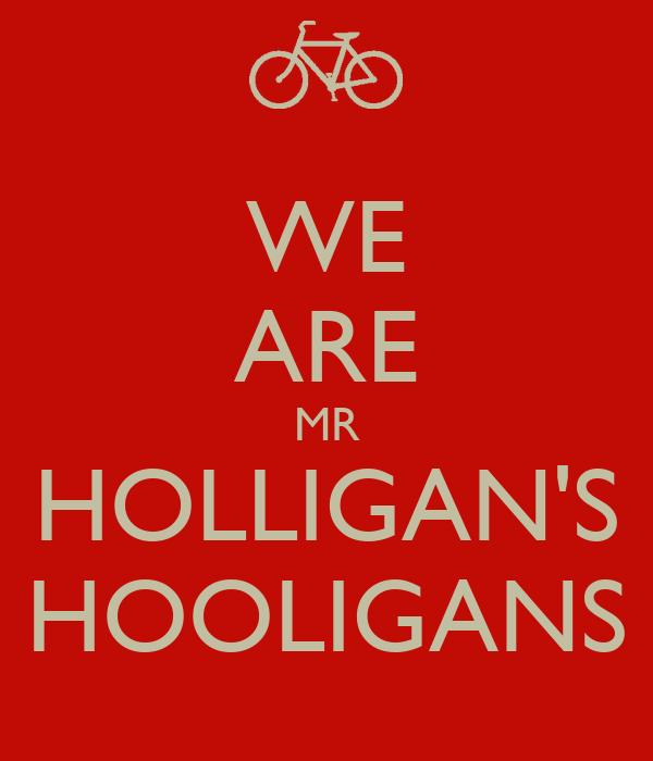 WE ARE MR HOLLIGAN'S HOOLIGANS