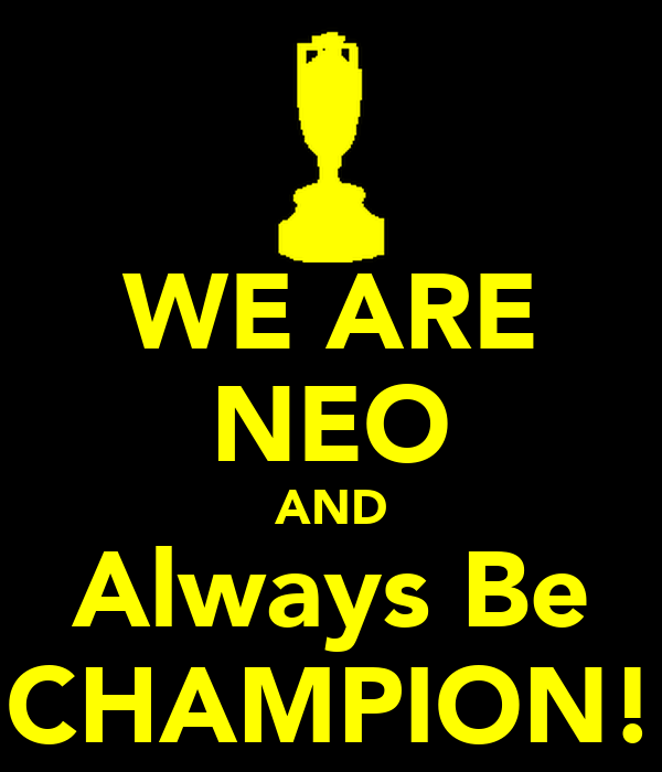 WE ARE NEO AND Always Be CHAMPION!
