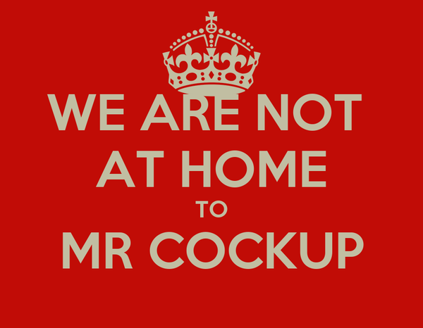 WE ARE NOT  AT HOME TO MR COCKUP