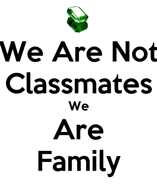 We Are Not Classmates We Are Family