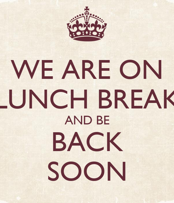 We Are On Lunch Break And Be Back Soon Poster Denise