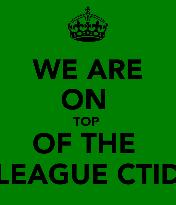 WE ARE ON  TOP  OF THE  LEAGUE CTID