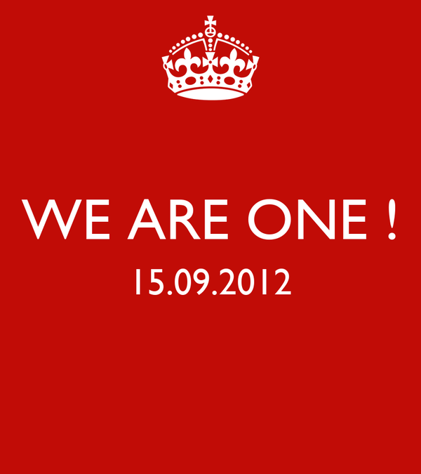 WE ARE ONE ! 15.09.2012