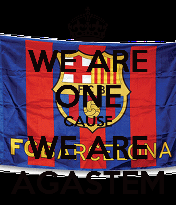 WE ARE ONE CAUSE WE ARE AGASTEM