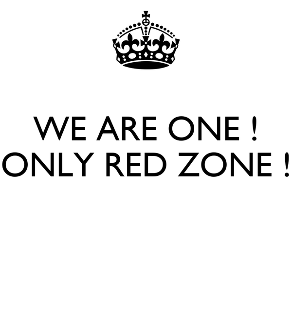 WE ARE ONE ! ONLY RED ZONE !