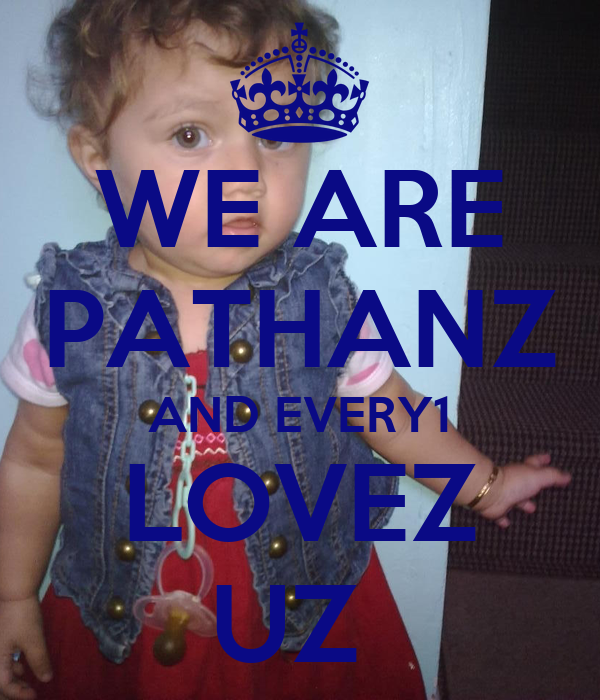 WE ARE PATHANZ AND EVERY1 LOVEZ UZ