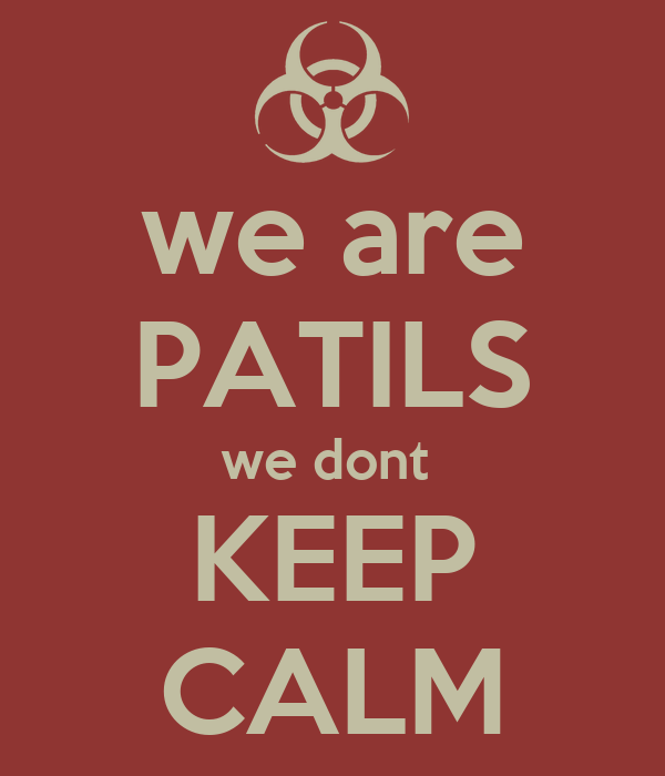 we are PATILS we dont  KEEP CALM