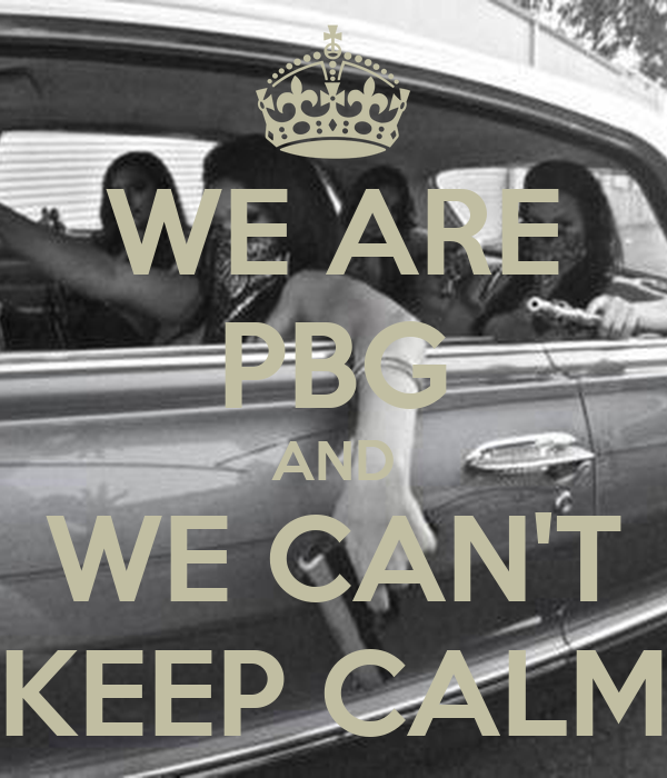 WE ARE PBG AND WE CAN'T KEEP CALM