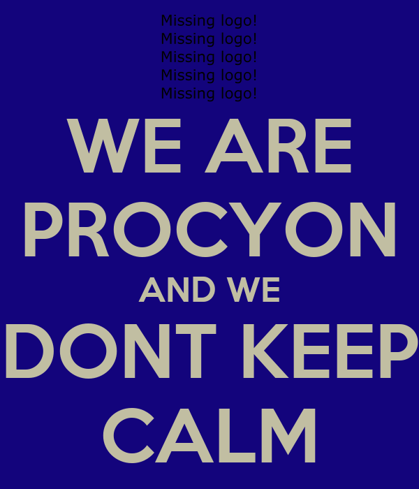 WE ARE PROCYON AND WE DONT KEEP CALM