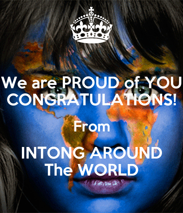 We are PROUD of YOU CONGRATULATIONS! From INTONG AROUND The WORLD