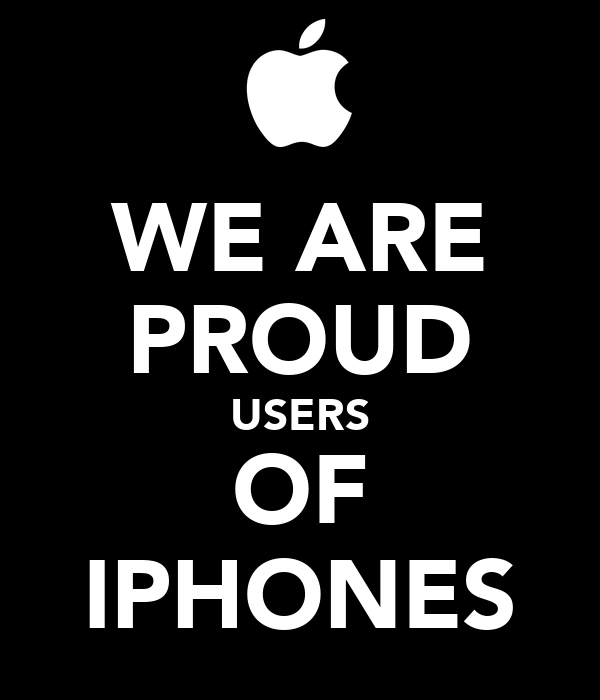 WE ARE PROUD USERS OF IPHONES
