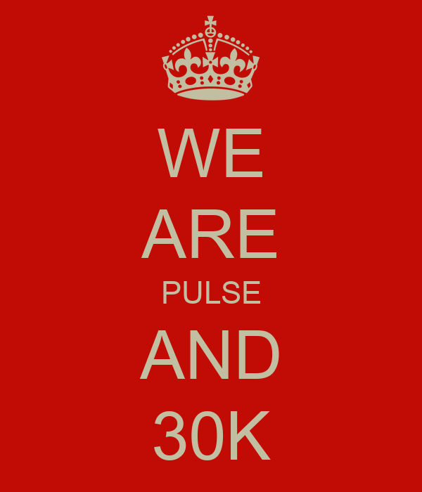 WE ARE PULSE AND 30K