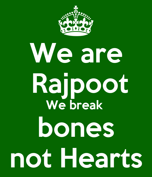 We are  Rajpoot We break  bones not Hearts