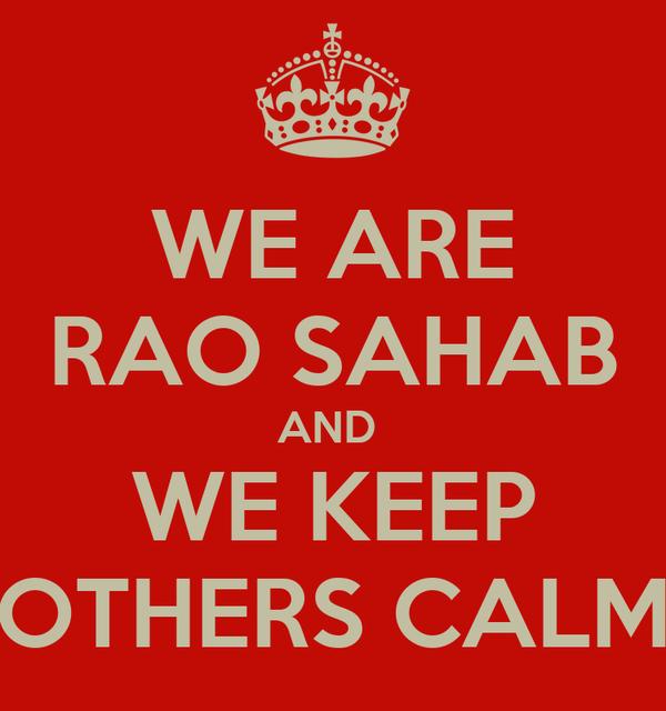 WE ARE RAO SAHAB AND  WE KEEP OTHERS CALM