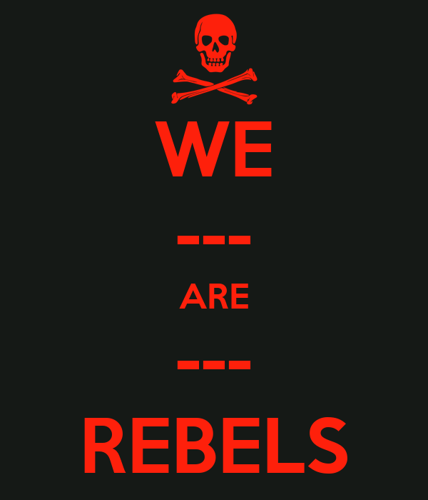 WE --- ARE --- REBELS