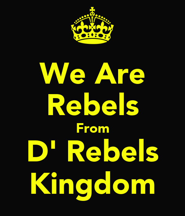 We Are Rebels From D' Rebels Kingdom
