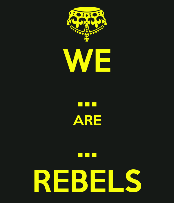 WE ... ARE ... REBELS