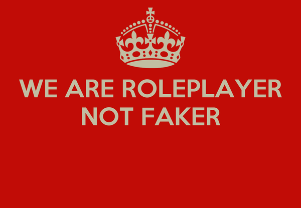 WE ARE ROLEPLAYER NOT FAKER