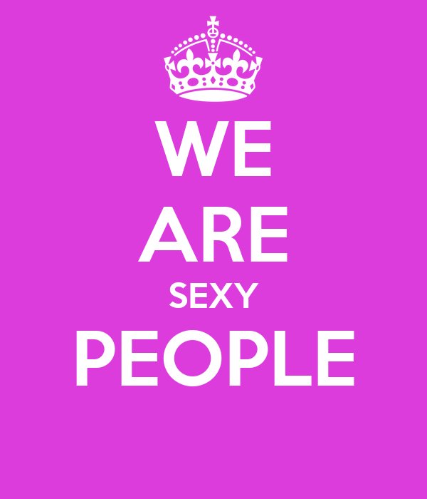 WE ARE SEXY PEOPLE