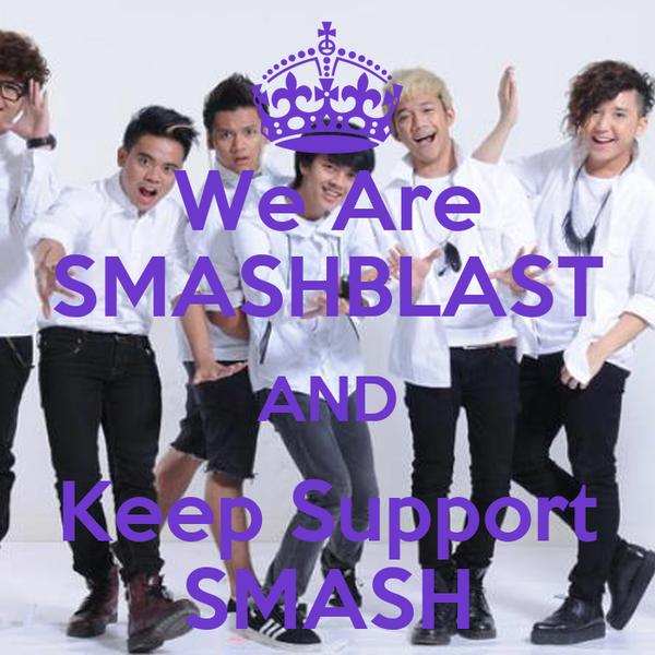 We Are SMASHBLAST AND Keep Support SMASH