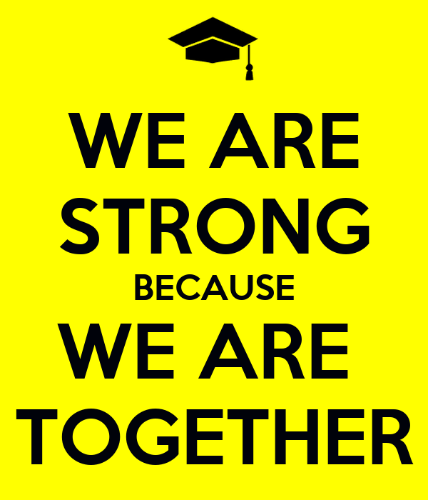WE ARE STRONG BECAUSE WE ARE  TOGETHER